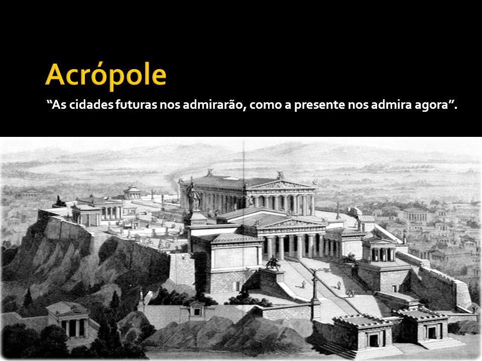 Acrópole As cidades futuras nos admirarão, como a presente nos admira agora .