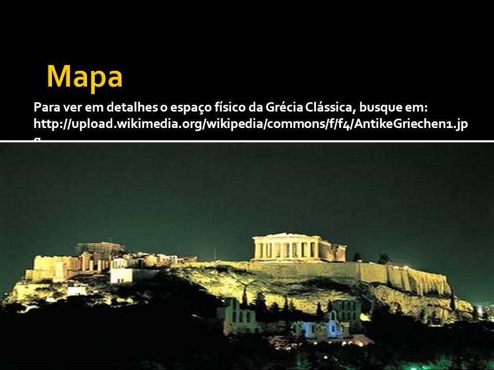 MapaPara ver em detalhes o espaço físico da Grécia Clássica, busque em: http://upload.wikimedia.org/wikipedia/commons/f/f4/AntikeGriechen1.jpg.