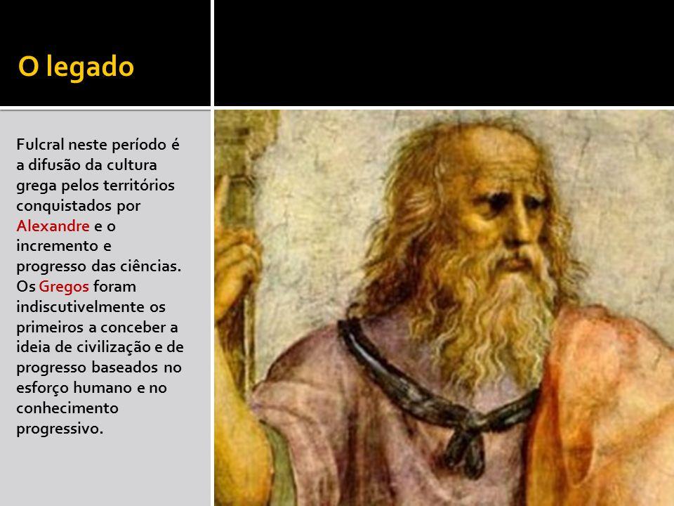 O legadoFulcral neste período é a difusão da cultura grega pelos territórios conquistados por Alexandre e o incremento e progresso das ciências.