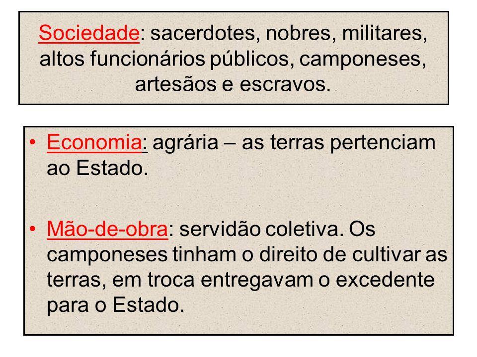 Sociedade: sacerdotes, nobres, militares, altos funcionários públicos, camponeses, artesãos e escravos.