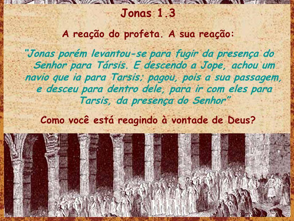 Jonas 1.3 A reação do profeta. A sua reação: