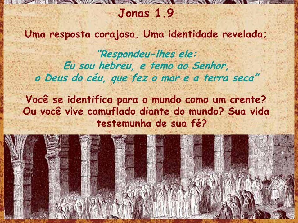 Jonas 1.9 Uma resposta corajosa. Uma identidade revelada;