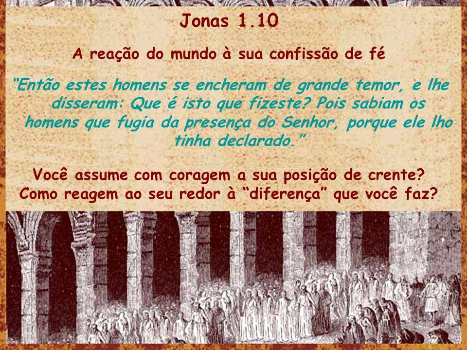 Jonas 1.10 A reação do mundo à sua confissão de fé