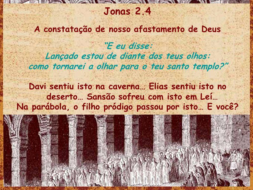 Jonas 2.4 A constatação de nosso afastamento de Deus E eu disse: