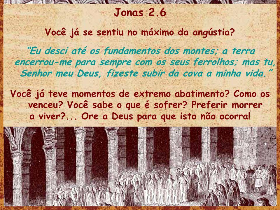 Jonas 2.6 Você já se sentiu no máximo da angústia