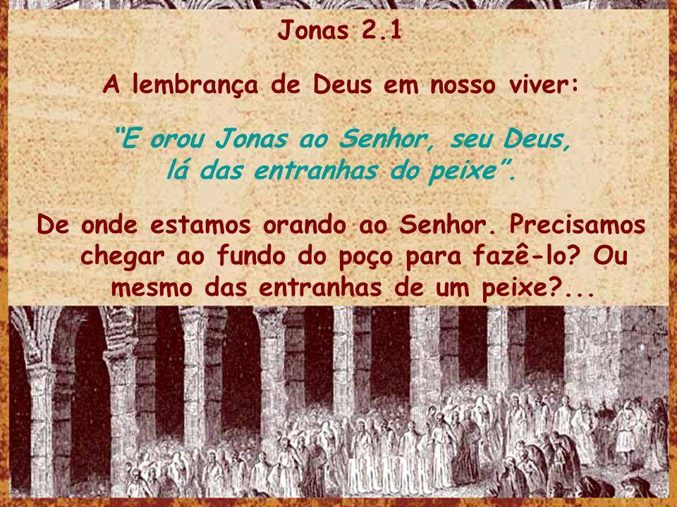 A lembrança de Deus em nosso viver: E orou Jonas ao Senhor, seu Deus,