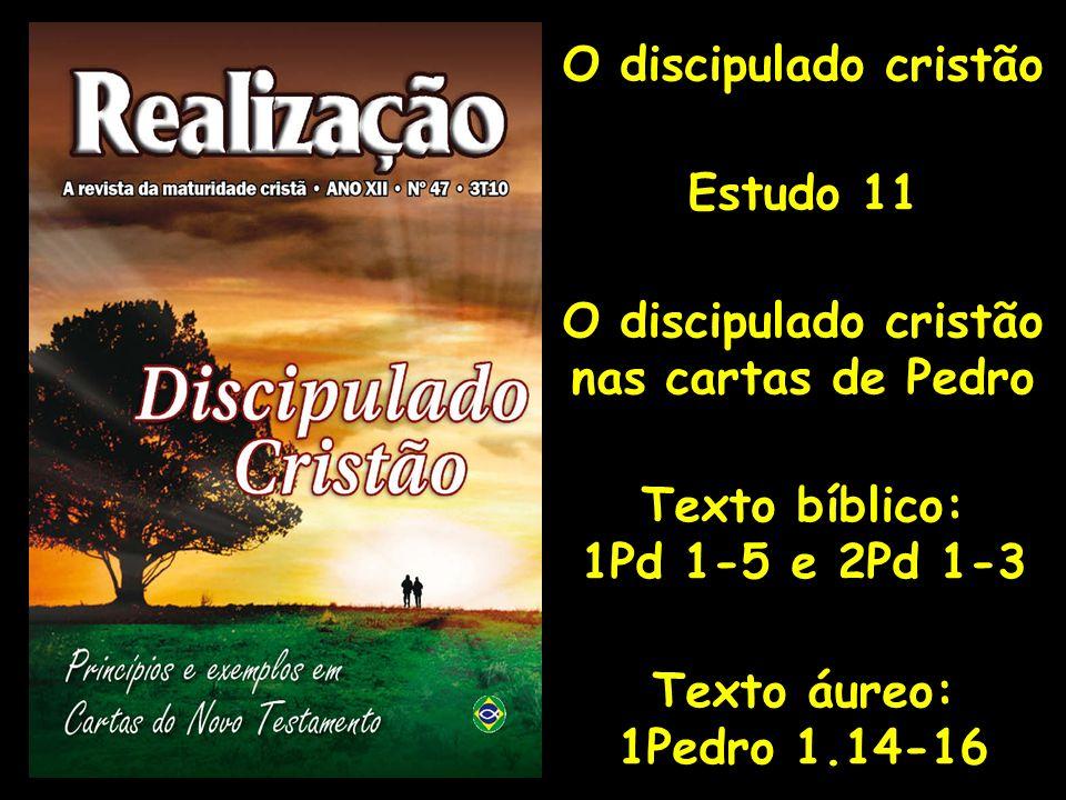 O discipulado cristão Estudo 11. nas cartas de Pedro. Texto bíblico: 1Pd 1-5 e 2Pd 1-3. Texto áureo: