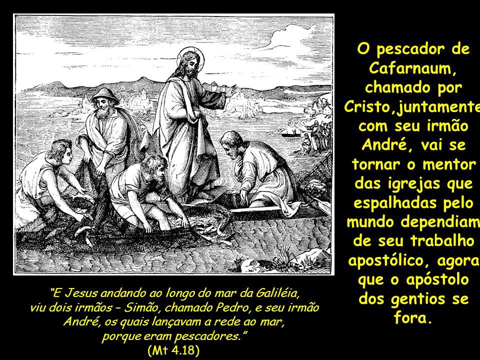 O pescador de Cafarnaum, chamado por Cristo,juntamente com seu irmão André, vai se tornar o mentor das igrejas que espalhadas pelo mundo dependiam de seu trabalho apostólico, agora que o apóstolo dos gentios se fora.