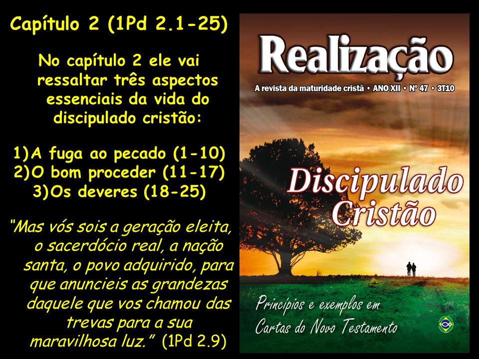 Capítulo 2 (1Pd 2.1-25) No capítulo 2 ele vai ressaltar três aspectos essenciais da vida do discipulado cristão: