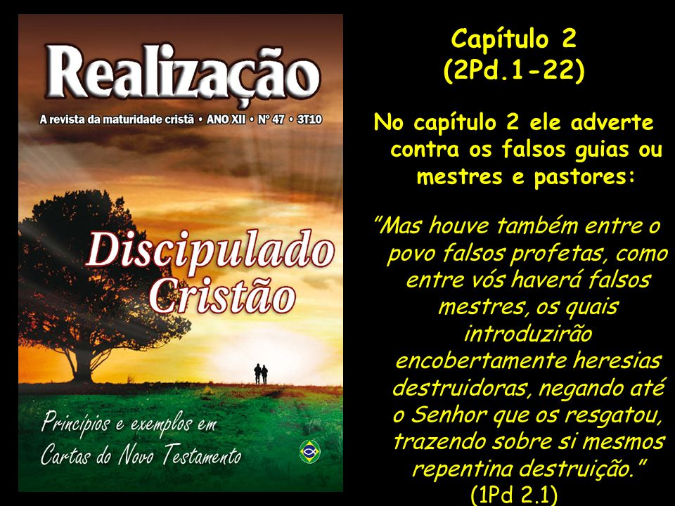 Capítulo 2 (2Pd.1-22) No capítulo 2 ele adverte contra os falsos guias ou mestres e pastores:
