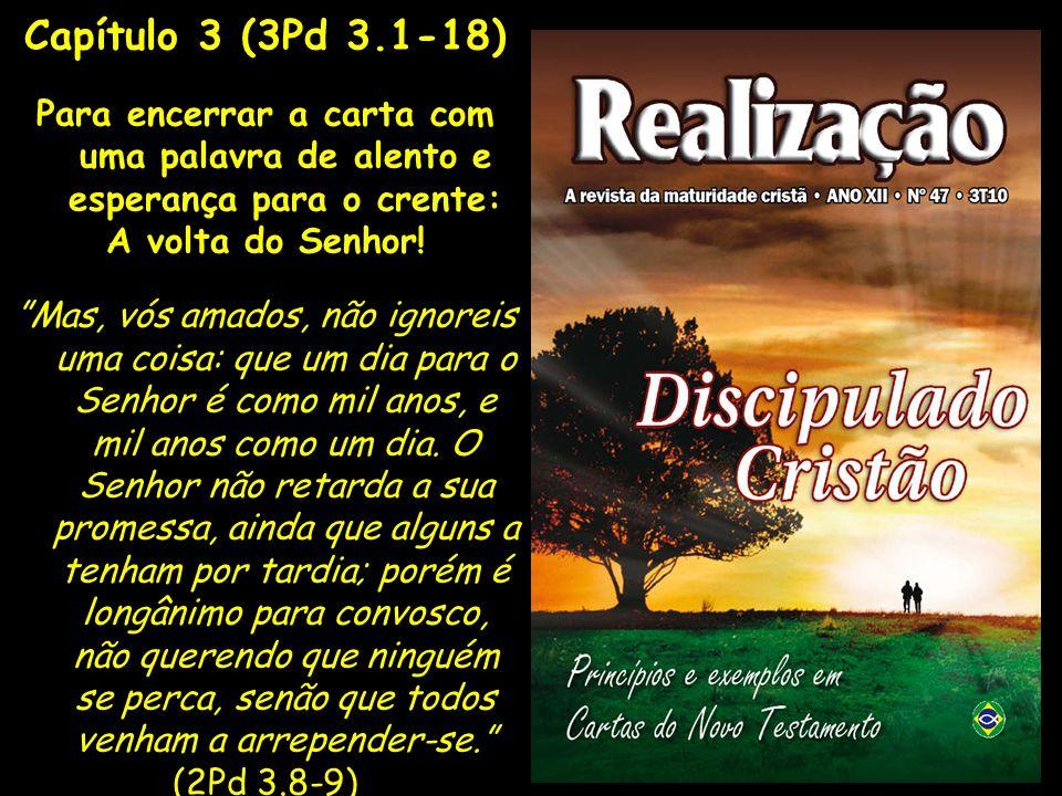 Capítulo 3 (3Pd 3.1-18)Para encerrar a carta com uma palavra de alento e esperança para o crente: A volta do Senhor!