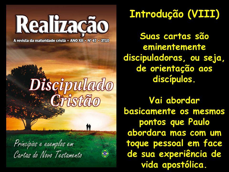 Introdução (VIII) Suas cartas são eminentemente discipuladoras, ou seja, de orientação aos discípulos.