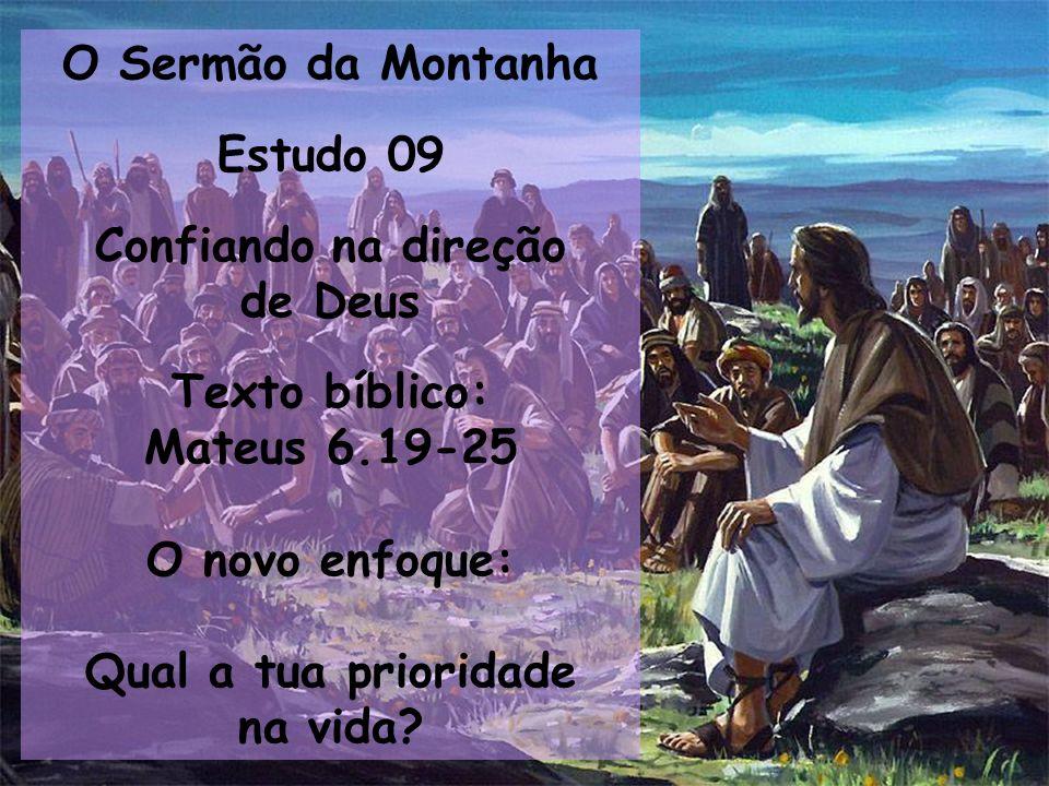 O Sermão da Montanha Estudo 09. Confiando na direção. de Deus. Texto bíblico: Mateus 6.19-25. O novo enfoque:
