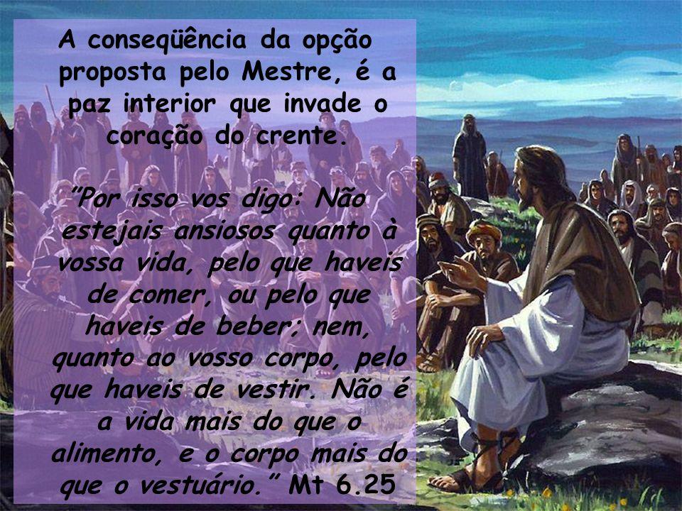 A conseqüência da opção proposta pelo Mestre, é a paz interior que invade o coração do crente.