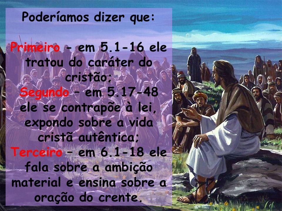 Primeiro - em 5.1-16 ele tratou do caráter do cristão;