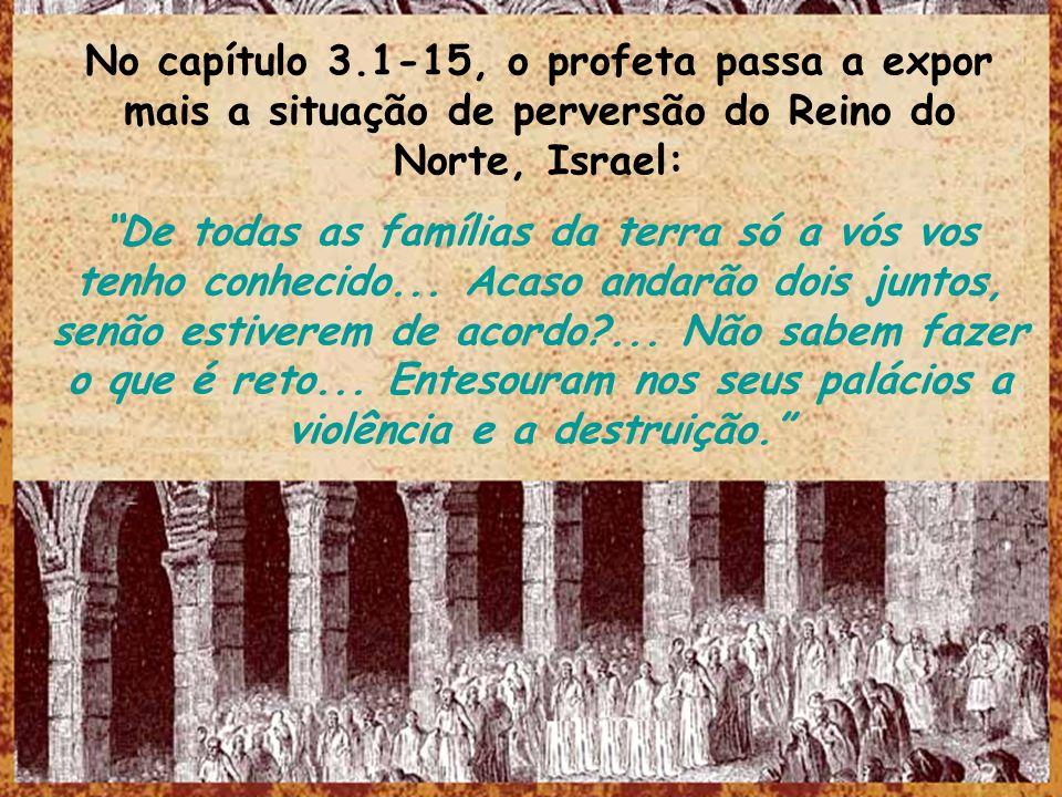 No capítulo 3.1-15, o profeta passa a expor mais a situação de perversão do Reino do Norte, Israel: