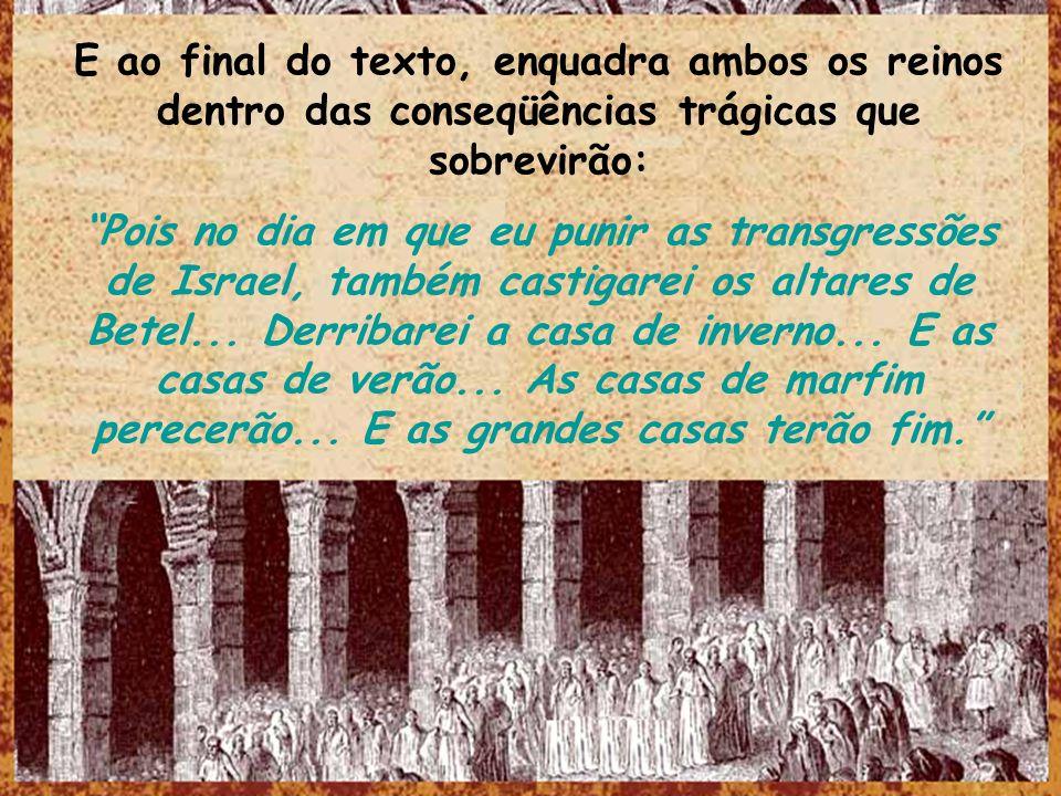 E ao final do texto, enquadra ambos os reinos dentro das conseqüências trágicas que sobrevirão: