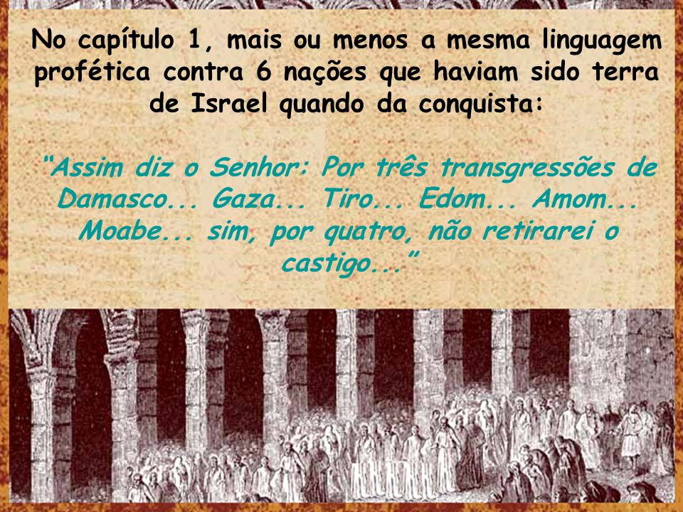 No capítulo 1, mais ou menos a mesma linguagem profética contra 6 nações que haviam sido terra de Israel quando da conquista: