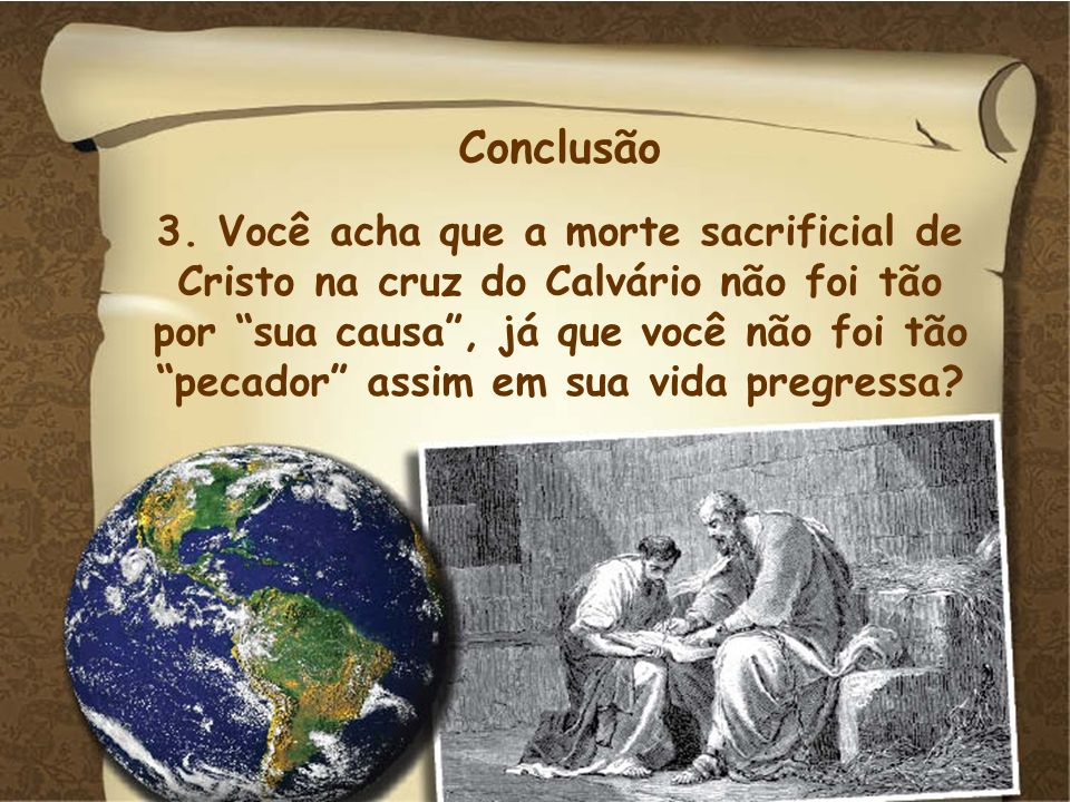 Conclusão3. Você acha que a morte sacrificial de Cristo na cruz do Calvário não foi tão.