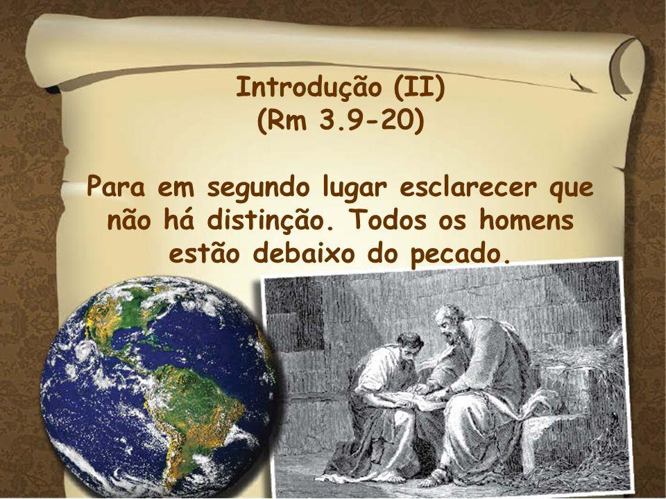 Introdução (II)(Rm 3.9-20) Para em segundo lugar esclarecer que não há distinção.