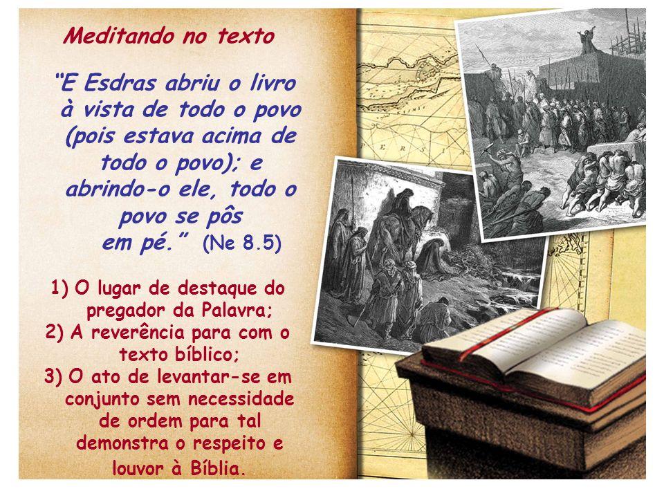Meditando no texto E Esdras abriu o livro à vista de todo o povo (pois estava acima de todo o povo); e abrindo-o ele, todo o povo se pôs.