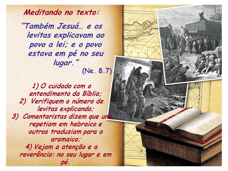 Meditando no texto: Também Jesuá… e os levitas explicavam ao povo a lei; e o povo estava em pé no seu lugar.