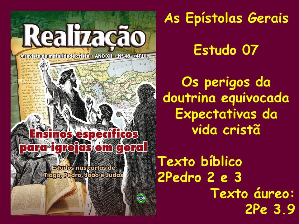 As Epístolas GeraisEstudo 07. Os perigos da. doutrina equivocada. Expectativas da. vida cristã. Texto bíblico.