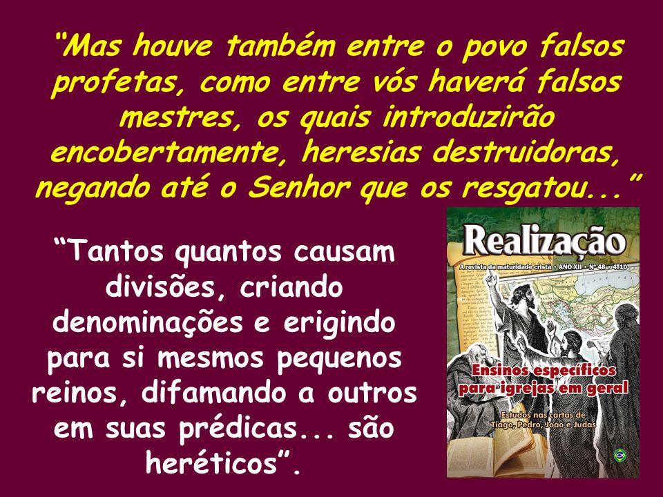 Mas houve também entre o povo falsos profetas, como entre vós haverá falsos mestres, os quais introduzirão encobertamente, heresias destruidoras, negando até o Senhor que os resgatou...