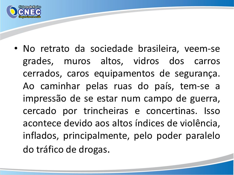 No retrato da sociedade brasileira, veem-se grades, muros altos, vidros dos carros cerrados, caros equipamentos de segurança.