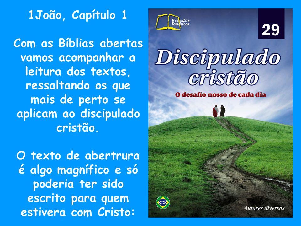 1João, Capítulo 1 Com as Bíblias abertas vamos acompanhar a leitura dos textos, ressaltando os que mais de perto se aplicam ao discipulado cristão.