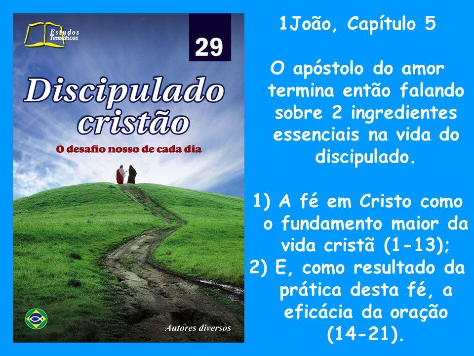 1) A fé em Cristo como o fundamento maior da vida cristã (1-13);