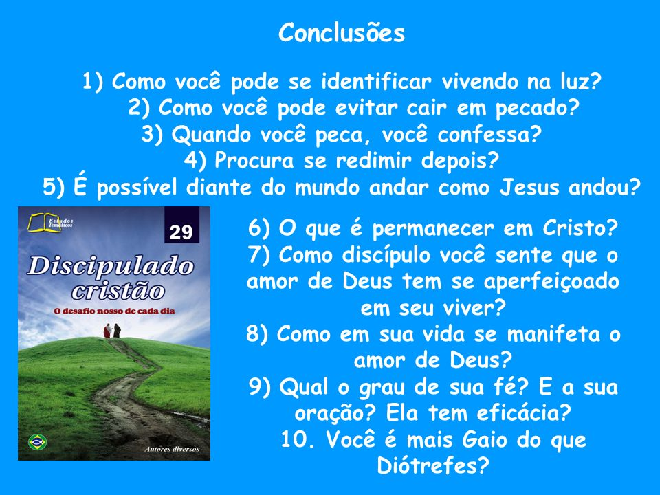 Conclusões 1) Como você pode se identificar vivendo na luz 2) Como você pode evitar cair em pecado