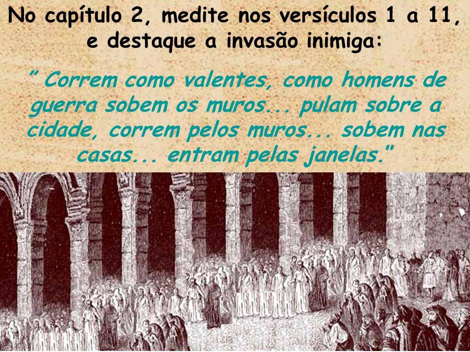 No capítulo 2, medite nos versículos 1 a 11, e destaque a invasão inimiga: