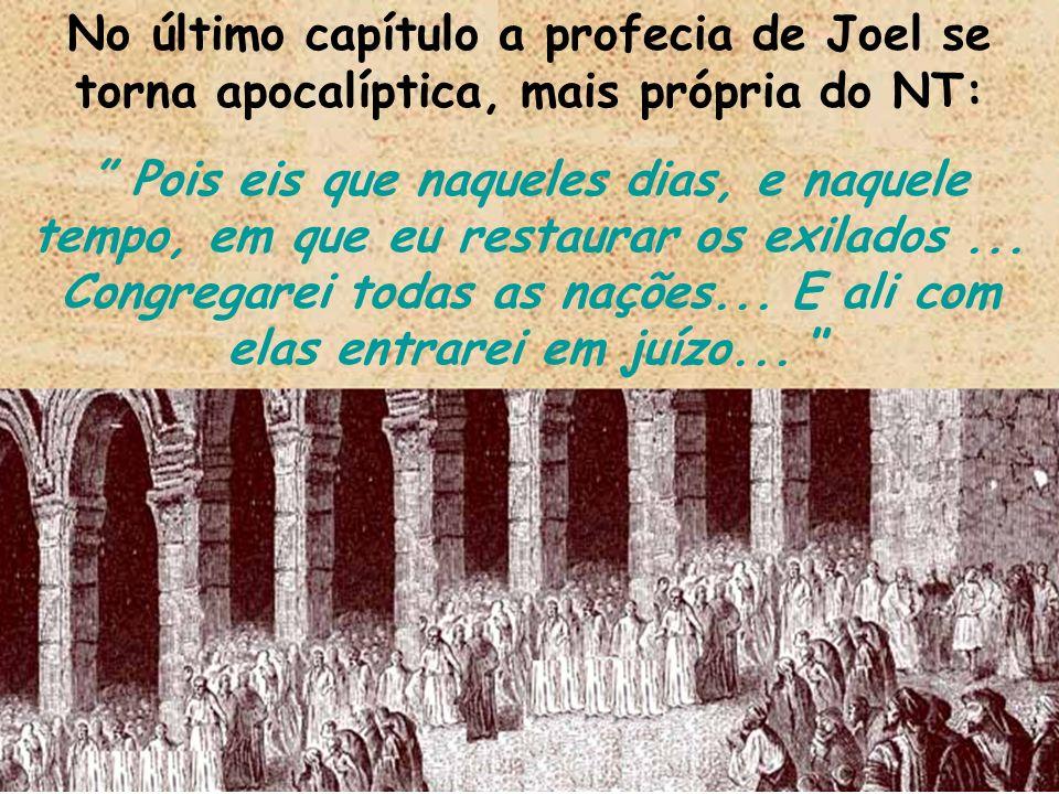 No último capítulo a profecia de Joel se torna apocalíptica, mais própria do NT:
