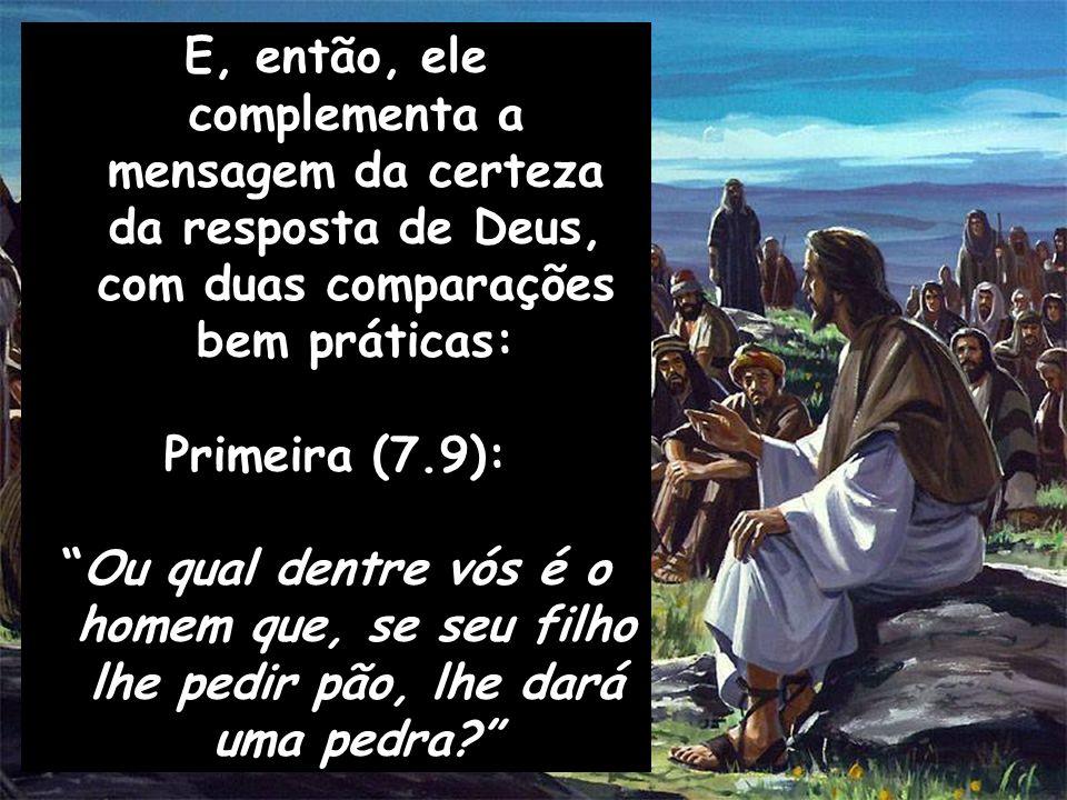 E, então, ele complementa a mensagem da certeza da resposta de Deus, com duas comparações bem práticas: