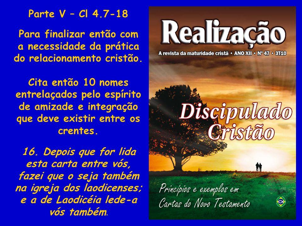 Parte V – Cl 4.7-18 Para finalizar então com a necessidade da prática do relacionamento cristão.