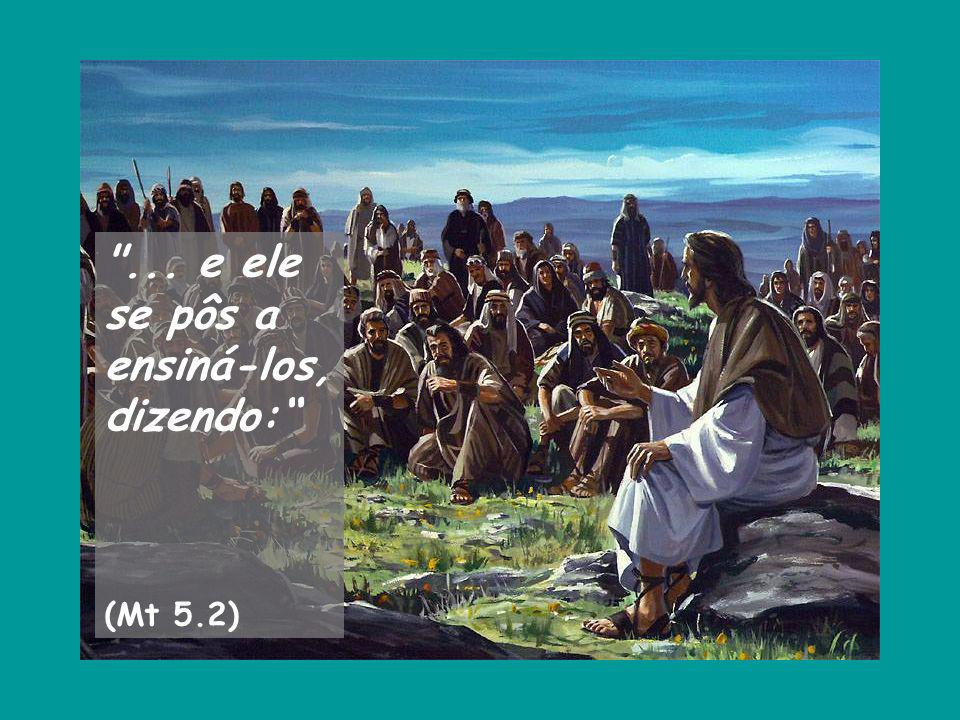 ... e ele se pôs a ensiná-los, dizendo: (Mt 5.2)