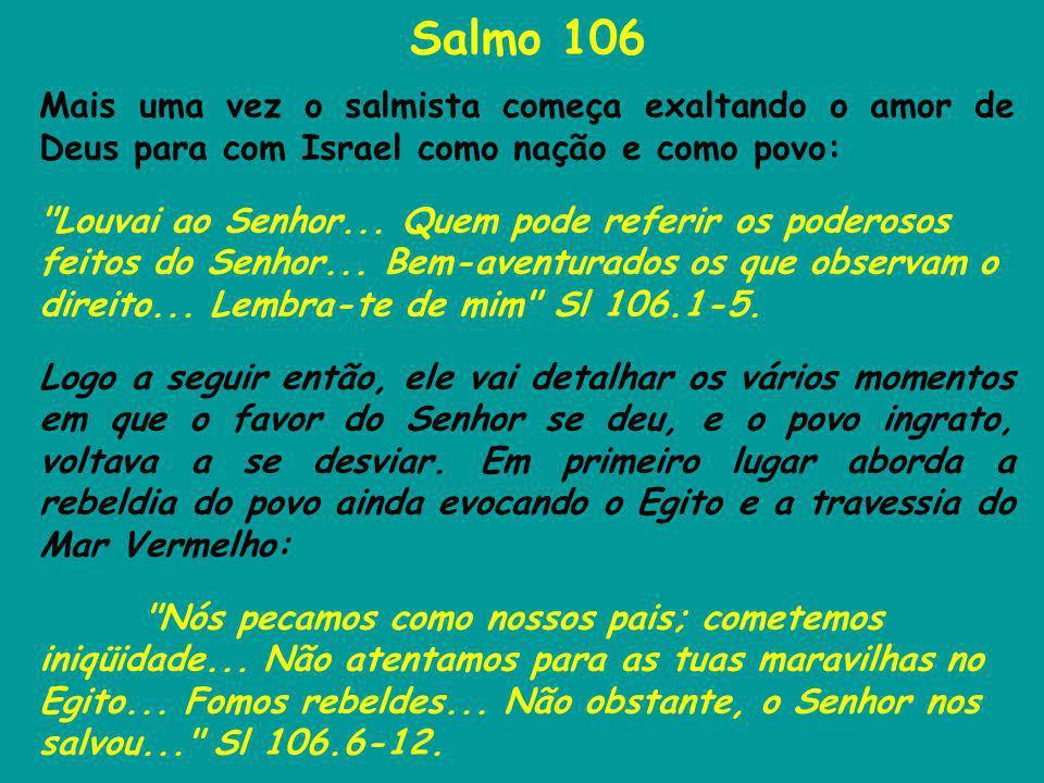 Salmo 106 Mais uma vez o salmista começa exaltando o amor de Deus para com Israel como nação e como povo:
