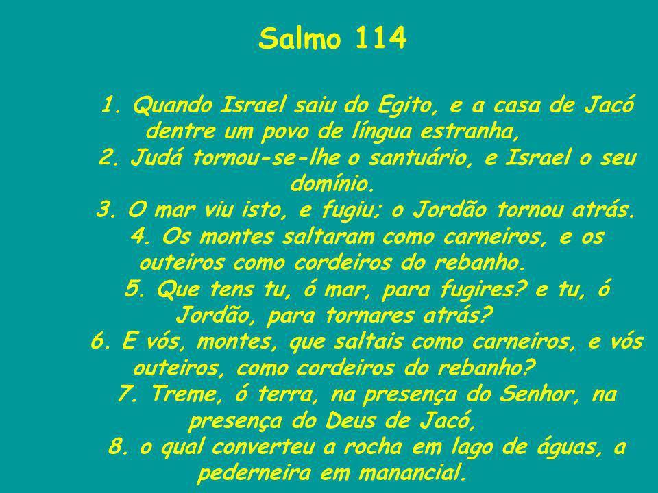 Salmo 114 1. Quando Israel saiu do Egito, e a casa de Jacó dentre um povo de língua estranha,