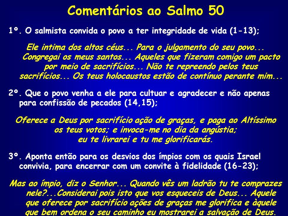 Comentários ao Salmo 50 1º. O salmista convida o povo a ter integridade de vida (1-13);