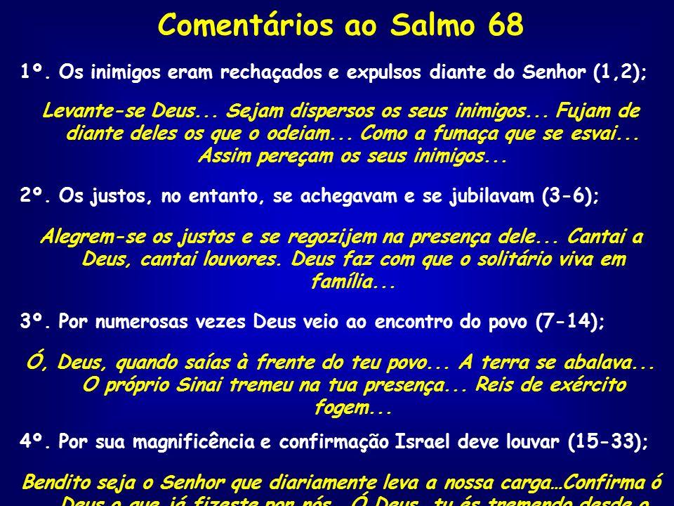 Comentários ao Salmo 68 1º. Os inimigos eram rechaçados e expulsos diante do Senhor (1,2);