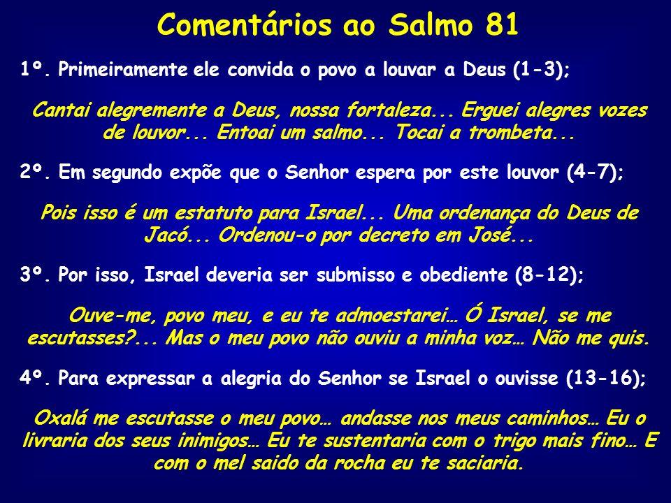 Comentários ao Salmo 81 1º. Primeiramente ele convida o povo a louvar a Deus (1-3);