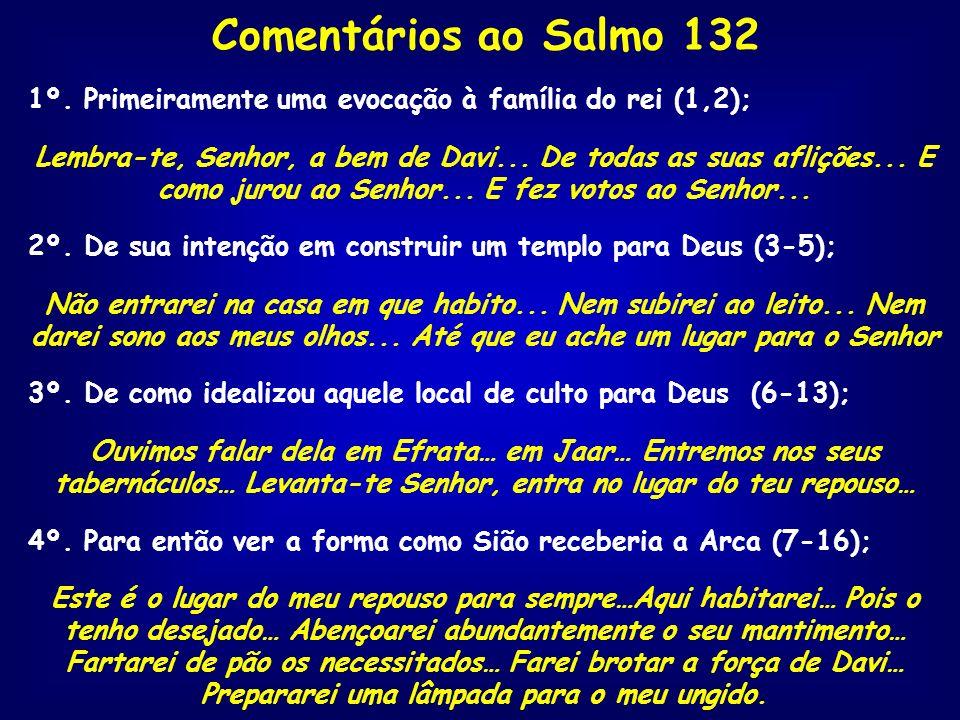 Comentários ao Salmo 132 1º. Primeiramente uma evocação à família do rei (1,2);