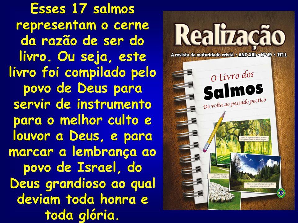 Esses 17 salmos representam o cerne da razão de ser do livro