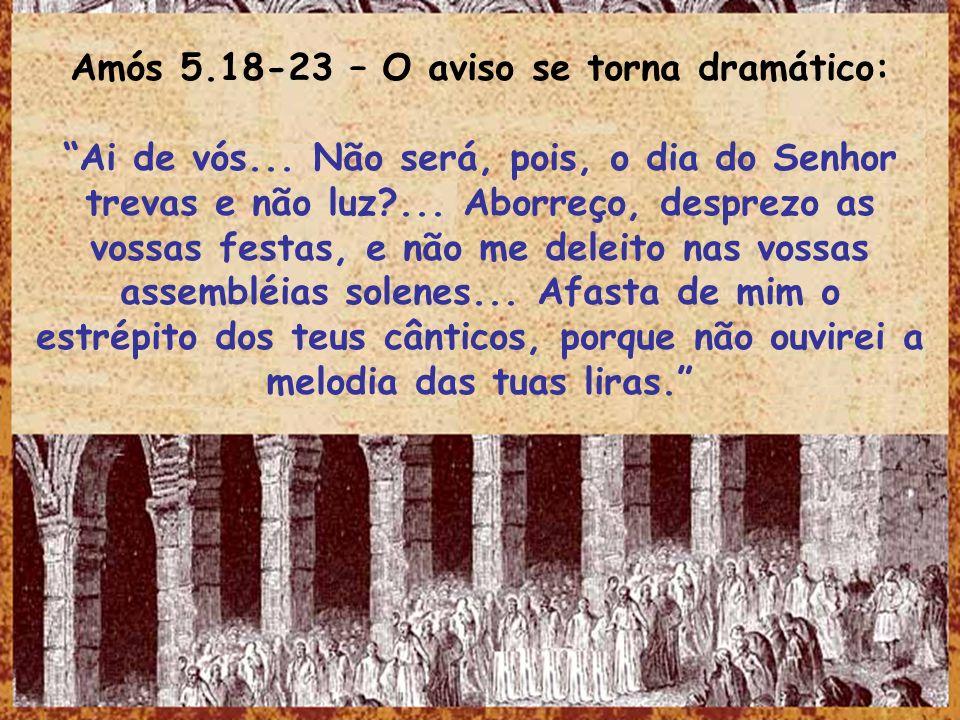 Amós 5.18-23 – O aviso se torna dramático: