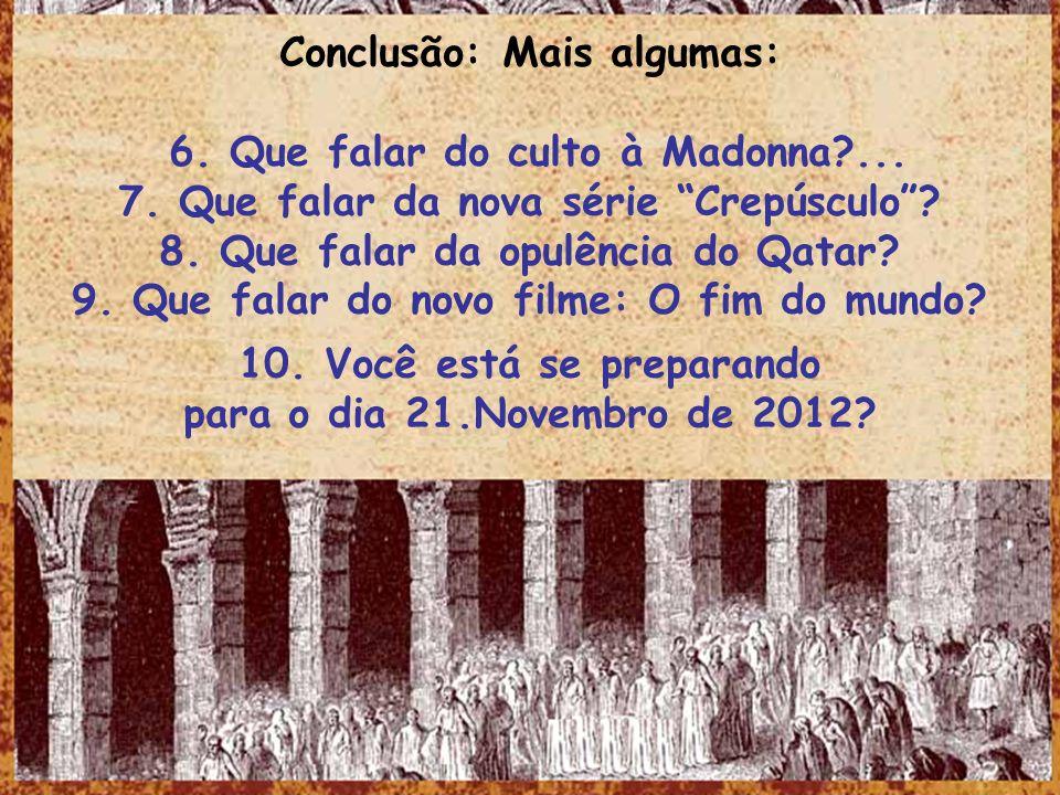Conclusão: Mais algumas: 6. Que falar do culto à Madonna ...