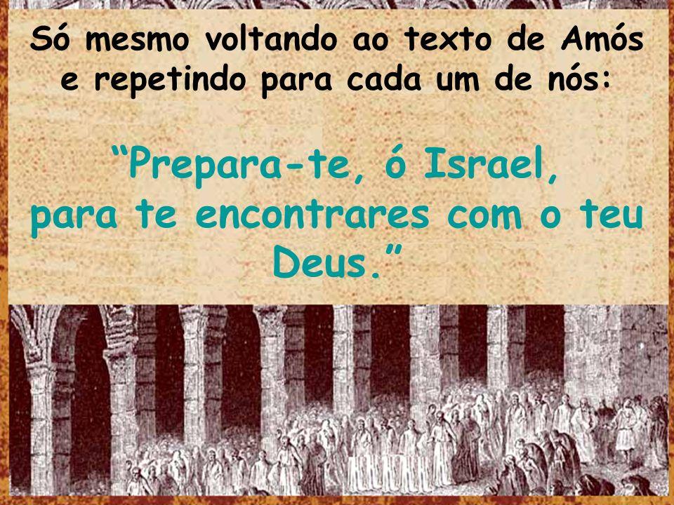 Prepara-te, ó Israel, para te encontrares com o teu Deus.