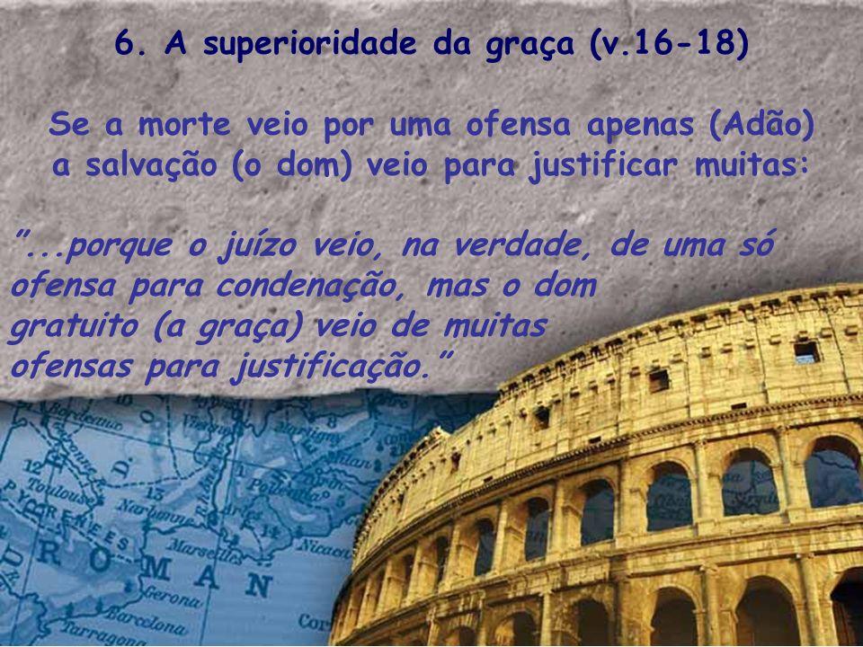 6. A superioridade da graça (v.16-18)