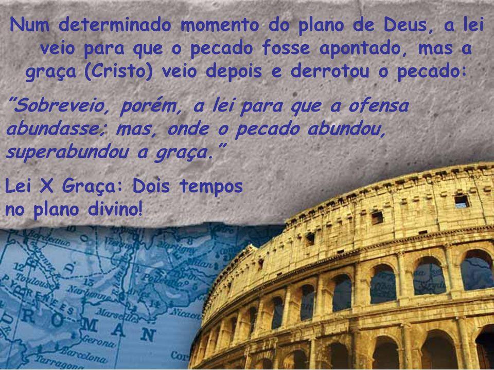 graça (Cristo) veio depois e derrotou o pecado: