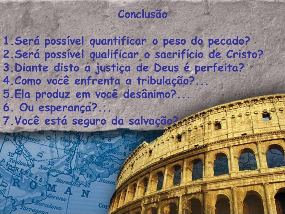 Conclusão Será possível quantificar o peso do pecado Será possível qualificar o sacrifício de Cristo